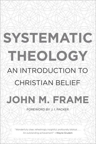 Systematic Theology: An Introduction to Christian Belief by Frame, John