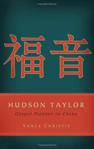 Hudson Taylor: Gospel Pioneer to China by Christie, Vance