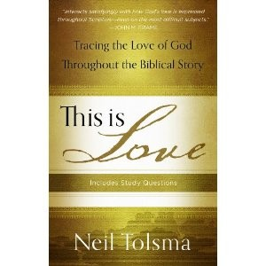 This is Love: Tracing the Love of God Throughout the Biblical Story by Tolsma, Neil