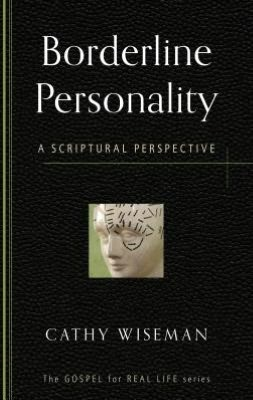 Borderline Personality: A Scriptural Perspective by Wiseman, Cathy