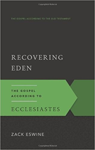 Recovering Eden: the Gospel According to Ecclesiastes by Eswine, Zach