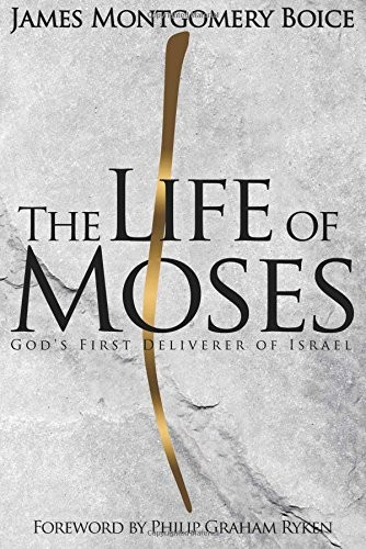 Life of Moses: God's First Deliverer of Israel by Boice, James Montgomery