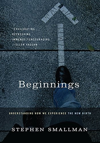 Beginnings: Understanding How We Experience the New Birth by Smallman, Stephan