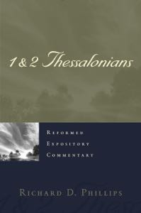 1 & 2 Thessalonians (Reformed Expository Commentary) by Phillips, Richard D.