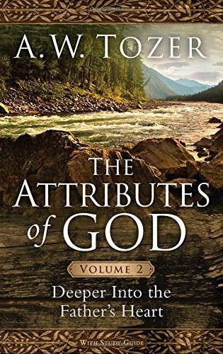 Attributes of God Volume 2: Deeper into the Father's Heart by Tozer, A. W.