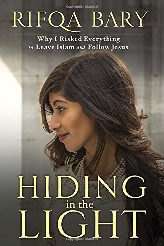 Hiding in the Light: Why I Risked Everything to Leave Islam and Follow Jesus by Bary, Rifqa