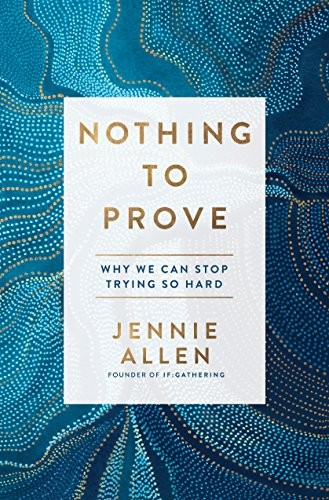 Nothing to Prove: Why We Can Stop Trying So Hard by Allen, Jenny