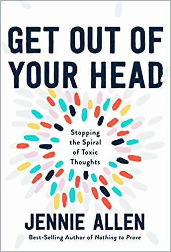 Get Out of Your Head: Stopping the Spiral of Toxic Thoughts by Allen, Jennie