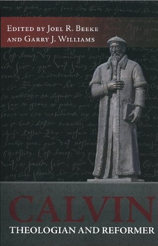 Calvin: Theologian and Reformer by Beeke, J. R. & Williams, G (ed