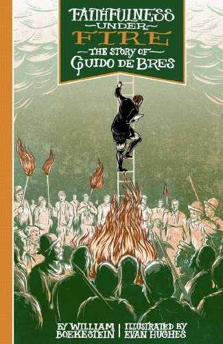Faithfulness Under Fire: The Story of Guido de Bres by Boekestein, William