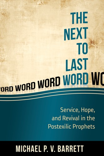 Next to the Last Word: Service, Hope, and Revival in the Postexilic by Barrett, MIchael P. V.