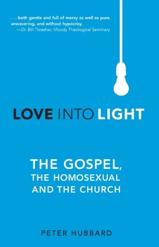 Love into Light the Gospel, the Homosexual and the Church by Hubbard, Peter