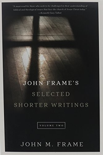 John Frame's Selected Shorter Writings, Vol 2 by Frame, John
