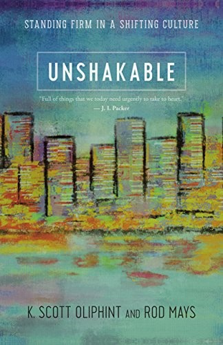Unshakable: Standing Firm in a Shifting Culture by Oliphint, K. S. & Mays, R.