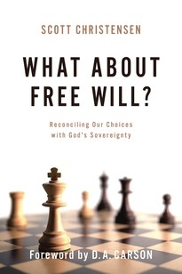 What about Free Will?: Reconciling Our Choices with God's Sovereignty by Christensen, Scott