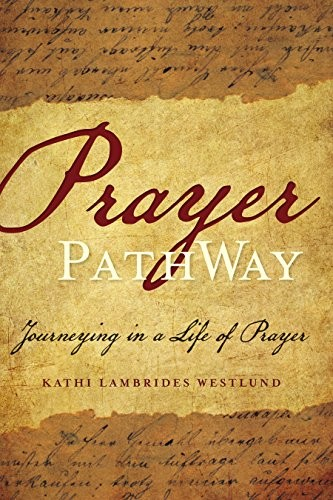Prayer Pathway: Journeying in a Life of Prayer by Westlund, Kathi