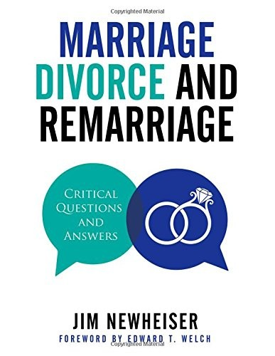 Marriage, Divorce, and Remarriage: Critical Questions and Answers by Newheiser, Jim