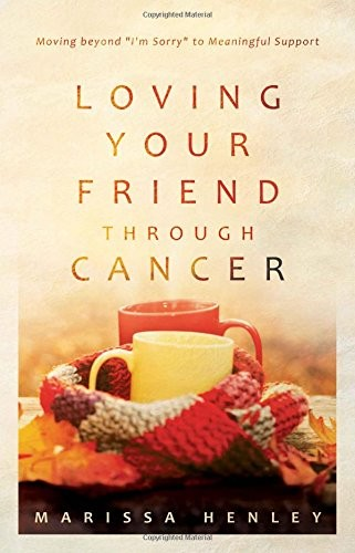 Loving Your Friend Through Cancer by Henley, Marissa