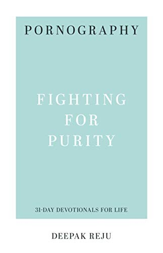 Pornography: Fighting for Purity (31-Day Devotionals for Life) by Reju, Deepak