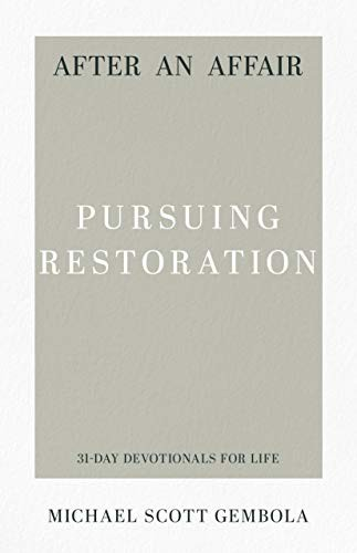 After an Affair: Pursuing Restoration (31-Day Devotionals for Life) by Gembolka, Michael Scott