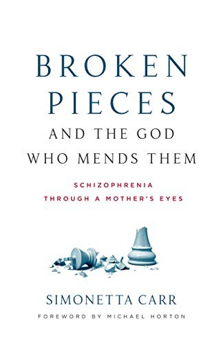 Broken Pieces and the God Who Mends Them: Schizophrenia through a Mother's Eyes by Carr, Simonetta