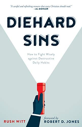 Diehard Sins: How to Fight Wisely Against Destructive Daily Habits by Witt, Rush