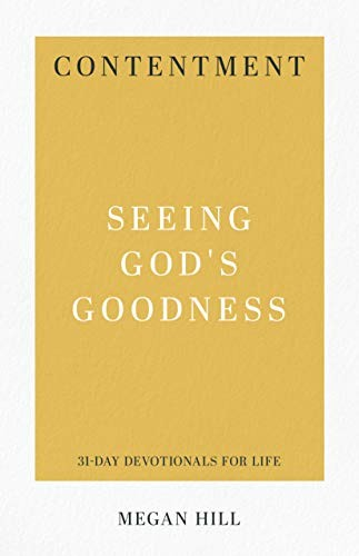 Contentment: Seeing God's Goodness (31-Day Devotionals for Life) by Hill, Megan