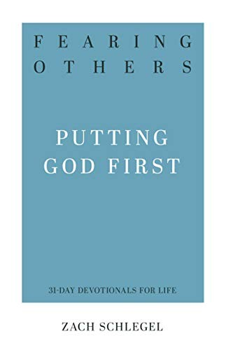 Fearing Others: Putting God First (31-Day Devotionals for Life) by Schlegel, Zach