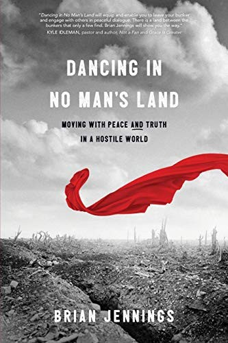 Dancing in No Man's Land: Moving with Peace and Truth in a Hostile World by Jennings, Brian