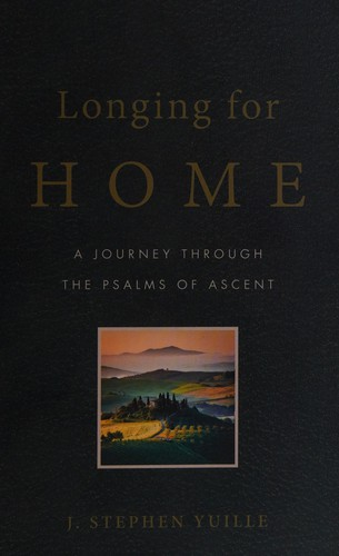 Longing for Home: A Journey Through the Psalms of Ascent by Yuille, J. Stephen