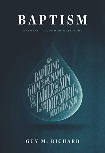 Baptism: Answers to Common Questions by Richard, Guy M.