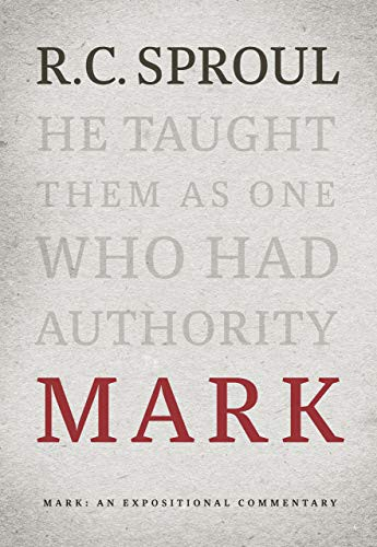 Mark: An Expositional Commentary by Sproul, R. C.