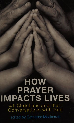 How Prayer Impacts Lives by Mackenzie,Catherine ed.