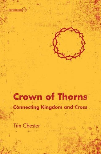 Crown of Thorns: Connecting Kingdom and Cross [Paperback] by Chester, Tim