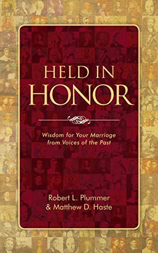 Held in Honor: Wisdom for Your Marriage from Voices of the Past by Plummer, R. & Haste, M.