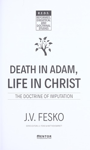 Death in Adam, Life in Christ: The Doctrine of Imputation by Fesko, J.V.