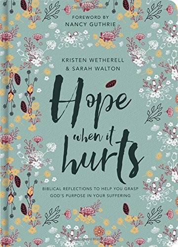 Hope When it Hurts: Biblical reflections to help you grasp God's purpose in your by Wetherell & Walton