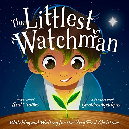Littlest Watchman: Watching and Waiting for the Very First Christmas by James, Scott