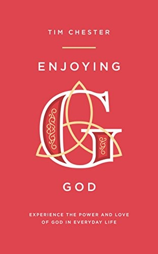 Enjoying God: Experience the Power and Love of God in Everyday Life by Chester, Tim