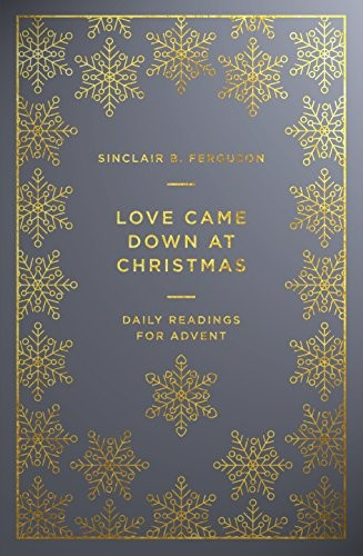 Love Came Down at Christmas: Daily Readings for Advent by Ferguson, Sinclair