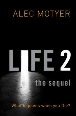 Life 2 the sequel: what happens when you die? by Motyer, Alec