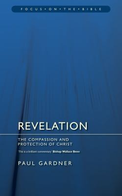 Revelation: The Compassion and Protection of Christ (Focus on the Bible) by Gardner, Paul