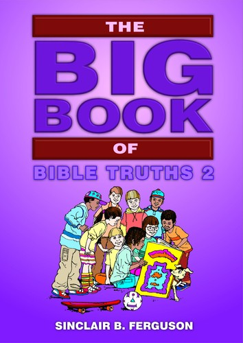 Big Book of Bible Truths 2 by Ferguson, Sinclair