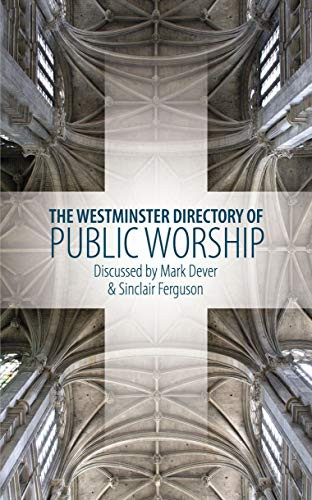 The Westminster Directory of Public Worship by Ferguson and Dever