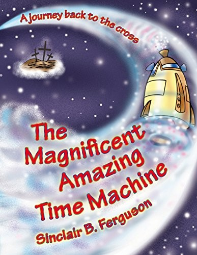Magnificent Amazing Time Machine by Ferguson, Sinclair