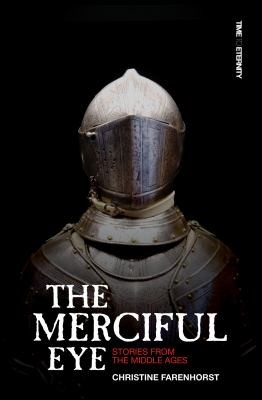 Merciful Eye: Stories from the Middle Ages by Farenhorst, Christine
