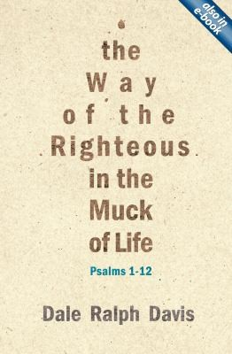 Way of the Righteous in the Muck of Life: Psalms 1 - 12 by Davis, Dale Ralph