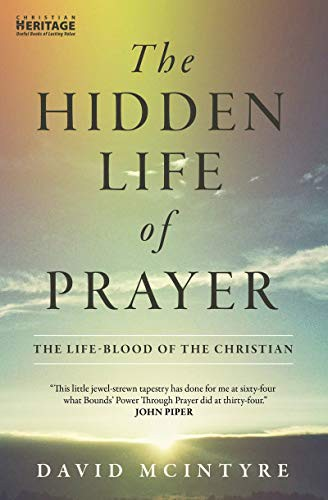 Hidden Life of Prayer: Lifeblood of the Christian by McIntyre, David