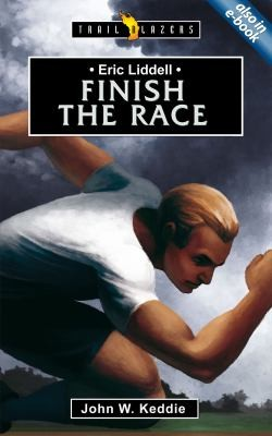 Eric Liddell: Finish the Race by Keddie, John W.