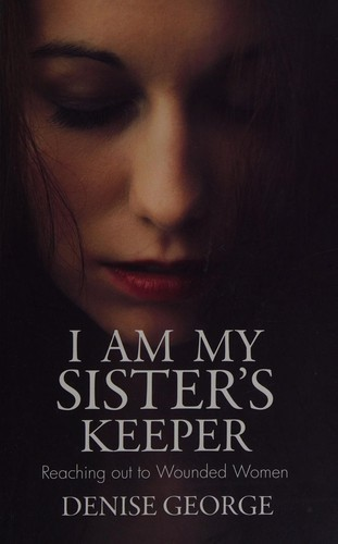 I am My Sister's Keeper by George, Denise